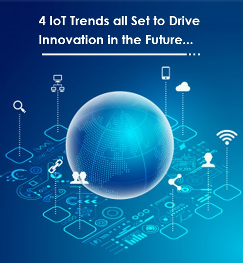 4 IoT Trends All Set to Drive Innovation in the Future