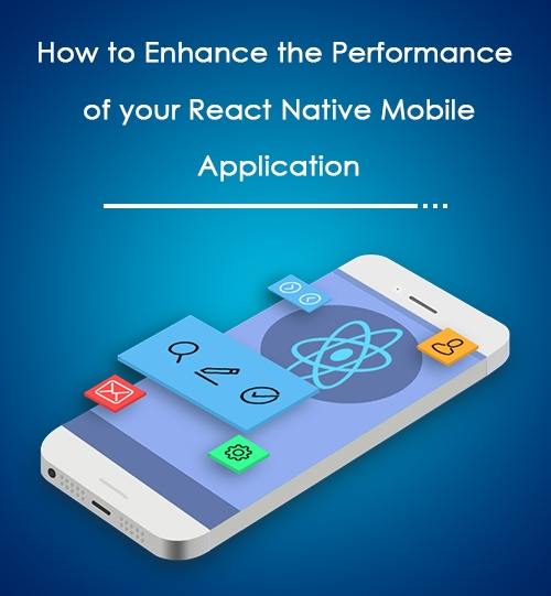 How to Enhance the Performance of your React Native Mobile Application
