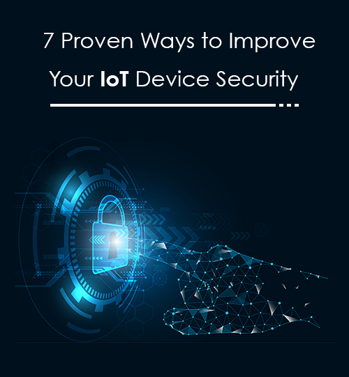 7 Proven Ways to Improve Your IoT Device Security