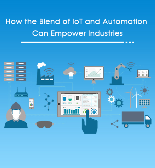How the Blend of IoT and Automation Can Empower Industries
