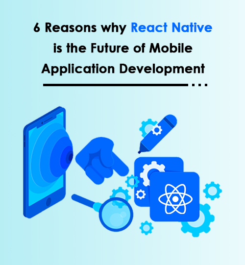 6 Reasons Why React Native is the Future of Mobile App Development