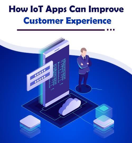 How IoT Apps Can Improve Customer Experience