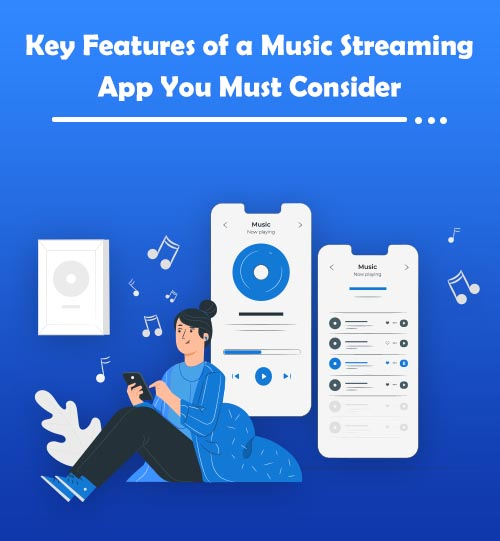 Key Features of a Music Streaming App You Must Consider