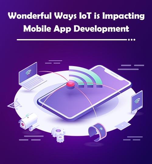 Wonderful Ways IoT is Impacting Mobile App Development